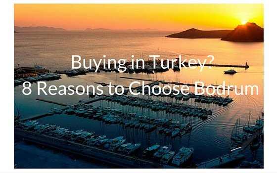 Investing in Turkey – 8 Reasons to Choose Bodrum