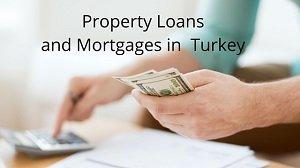 7 Tips for Finance and Property Loans & Mortgages in Turkey